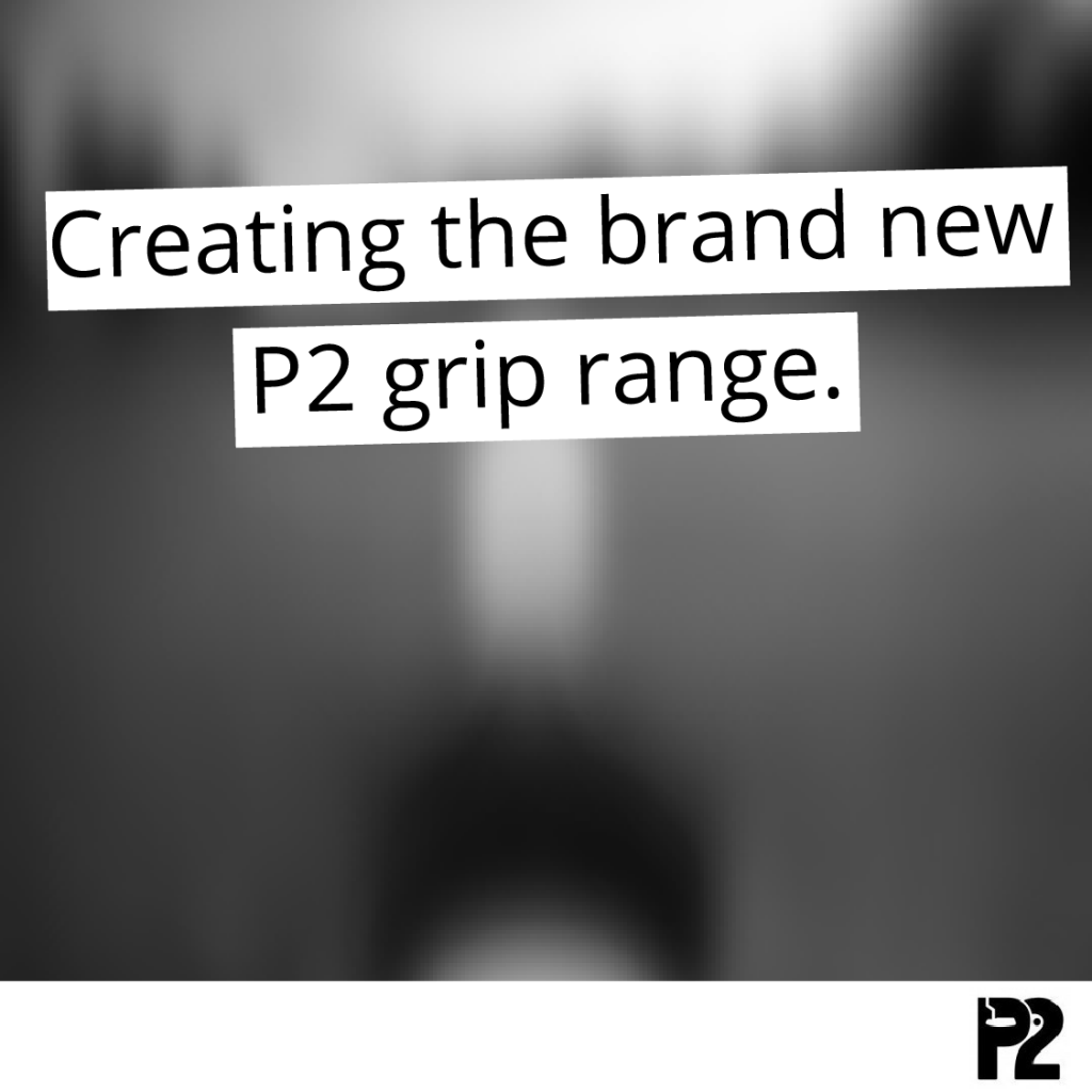 creating the brand new P2 grip range.